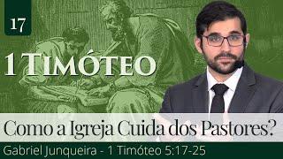 17. Como a Igreja Deve Cuidar de Seus Presbíteros e Pastores? (1Timóteo 5:17-25) - Gabriel Junqueira