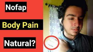 Body Pain during Nofap!