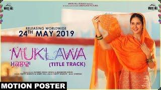 Muklawa (Title Track) | Motion Poster | Happy Raikoti & Harpi Gill | Ammy Virk | Sonam Bajwa