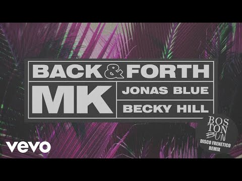 MK, Jonas Blue, Becky Hill - Back & Forth (Boston Bun Remix) (Audio)