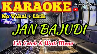 Karaoke JAN BAJUDI (Edi Cotok & Wati Mono) || Karaoke Minang || Original Music #AyessAfrica