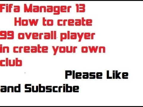 Fifa Manager 13  How To Create 99 Overall Player From Your Owner