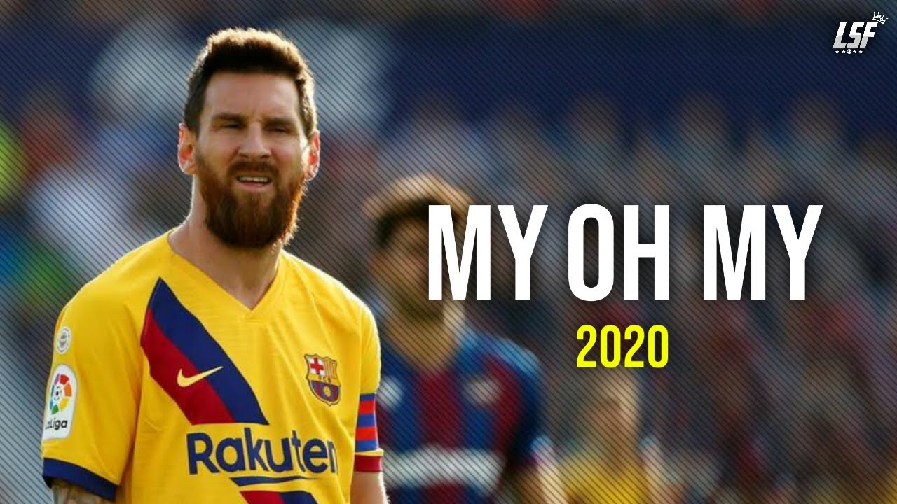 Lionel Messi 2020 • MY OH MY • Skills & Goals 2020 - YouTube