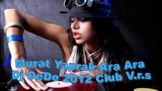 Download Murat Yaprak Ara Ara Dj DeDe 2012 Club V.r.s MP3 song and Music Video
