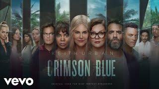 Keith Urban - Crimson Blue (Original Song for Nine Perfect Strangers)