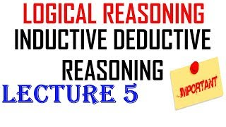 Ugc Net - Inductive Deductive Reasoning  || Logical Reasoning || Lecture 5 || Best Explanation