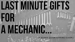 Last Minute Gifts for  a Mechanic |  Super Quick | From a Mechanic Himself!