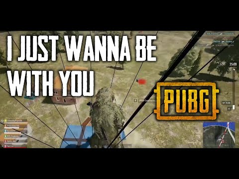 I just wanna be with you PUBG