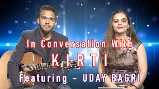 In Conversation With Kirti Featuring Singer Uday Bagri