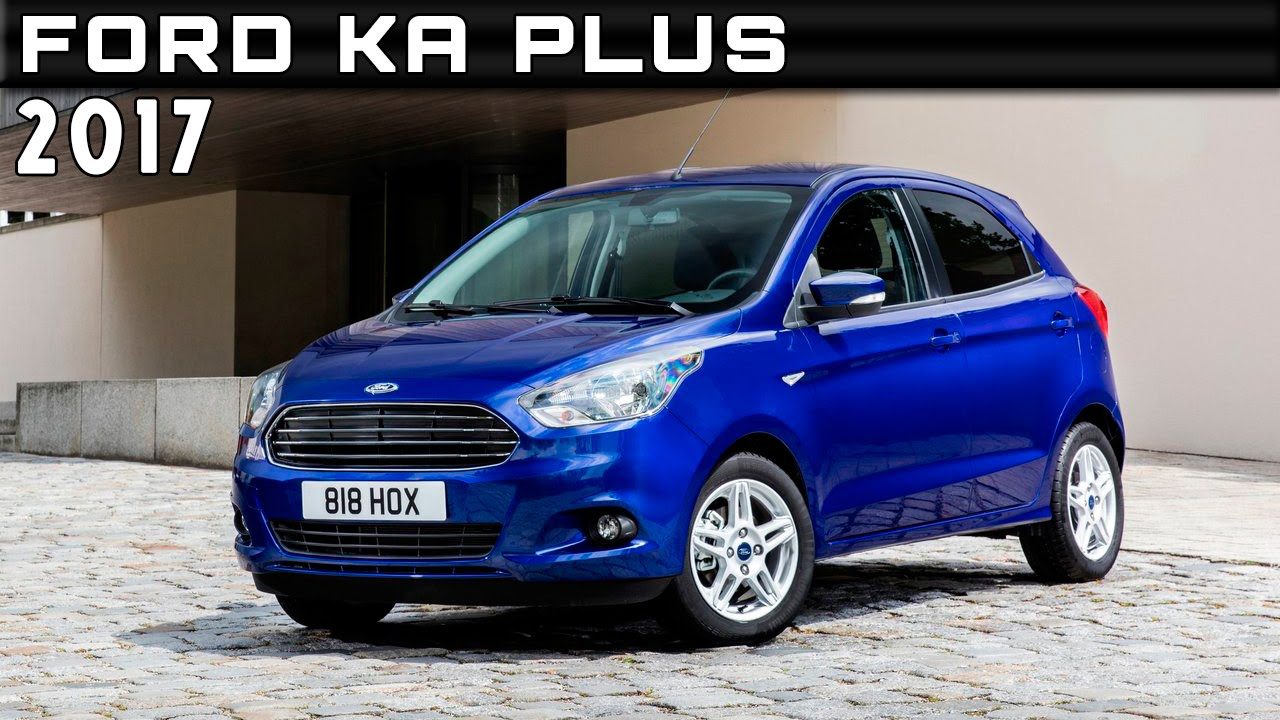 2017 Ford Ka Review Release Date And Price >> 2017 Ford Ka Plus Review Rendered Price Specs Release Date Youtube