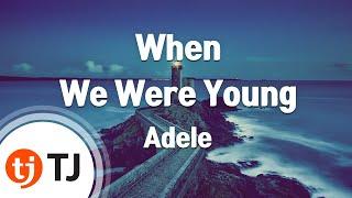 Tj노래방  When We Were Young - Adele   / Tj Karaoke