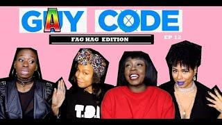 GAY CODE ep 12 FAG HAGS?