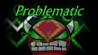 Problematic by Dhafin | Geometry Dash [2.0] [Demon]