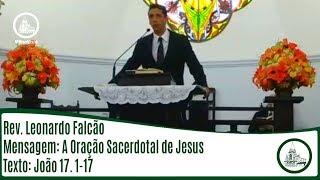 A Oração Sacerdotal de Jesus | Rev. Leonardo Falcão | IPBV