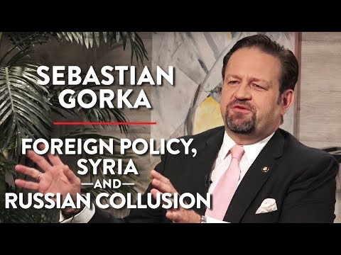 Foreign Policy, Syria, and Russian Collusion (Sebastian Gorka Pt. 2)