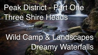 Peak District - Wild Camp & Landscape Photography - Dreamy waterfalls at Three Shire Heads Part One