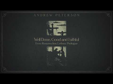 """""""Well Done, Good and Faithful"""" by Andrew Peterson"""