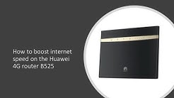 how to boost internet speed on the Huawei 4G router B525