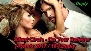 Скачать Silent Circle I M Your Believer Club Mix Remix 2017 18 Duply