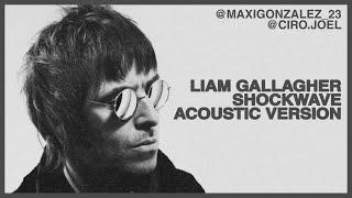 LIAM GALLAGHER - SHOCKWAVE (ACOUSTIC VERSION)
