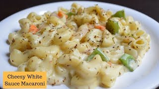 Cheese white sauce Macaroni | Macaroni in White sauce | Cheesy white sauce pasta