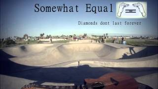 Somewhat Equal - Diamonds Don