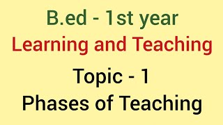 Phases of teaching | Learning and Teaching | B.ed 2018-2019