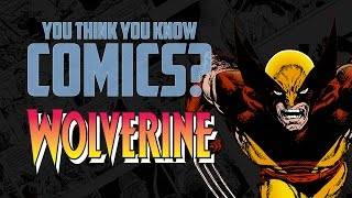 Wolverine - You Think You Know Comics?