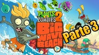 Plants vs Zombies 2 - Parte 3 Playa de la gran Ola - Español