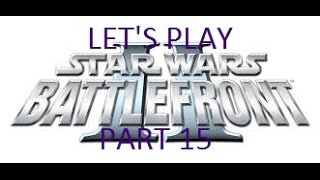 Let's Play Star Wars: Battlefront II - part 15 - A New Hope