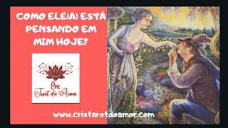 ❤❤COMO ELE(A) ESTÁ PENSANDO EM MIM HOJE?❤❤ ⚘Consultas: www.cristarotdoamor.com