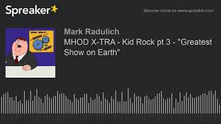 """MHOD X-TRA - Kid Rock pt 3 - """"Greatest Show on Earth"""""""