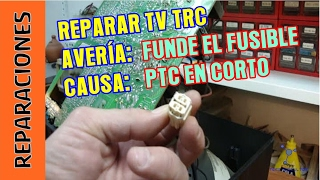 Reparar TV TRC. No enciende. PTC mal.