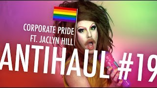 ANTIHAUL #19 - CORPORATE PRIDE (FT. JACLYN HILL!)