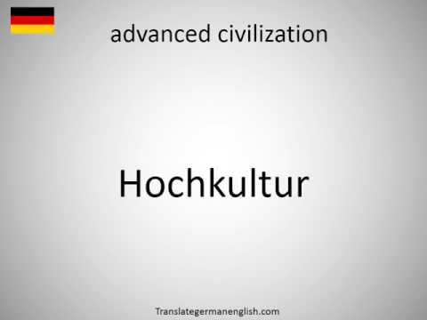 How to say advanced civilization in German?