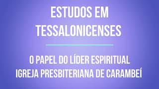ESTUDOS EM TESSALONICENSES - O PAPEL DO LÍDER ESPIRITUAL