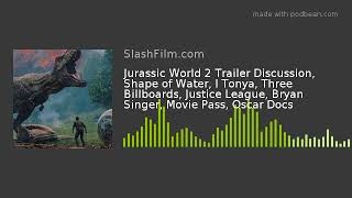 Jurassic World 2 Trailer Discussion, Shape of Water, I Tonya, Three Billboards, Justice League, Brya
