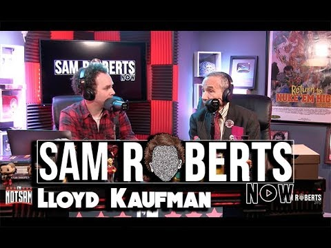 TROMA's Lloyd Kaufman  Sam Roberts Now; February 7, 2018