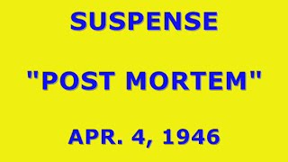 """SUSPENSE -- """"POST MORTEM"""" (4-4-46)"""