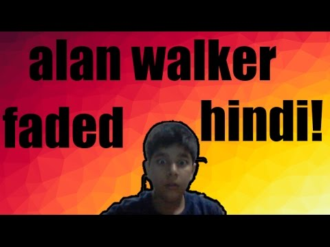 alan walker faded - hindi version!!!! kaha hai tu!!
