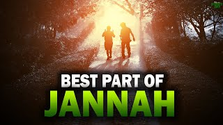 THE BEST PART OF JANNAH YOU WILL LOVE