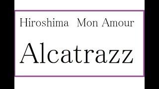 Hiroshima Mon Amour / Alcatrazz 2016/0713 (Metaleaman) アルカトラス...