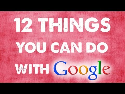 12 THINGS YOU CAN DO WITH GOOGLE