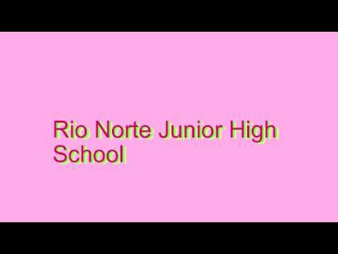 How to Pronounce Rio Norte Junior High School
