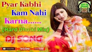 Pyar Kabhi Kam Nahi Karna(Sad Dholki Style Mix)