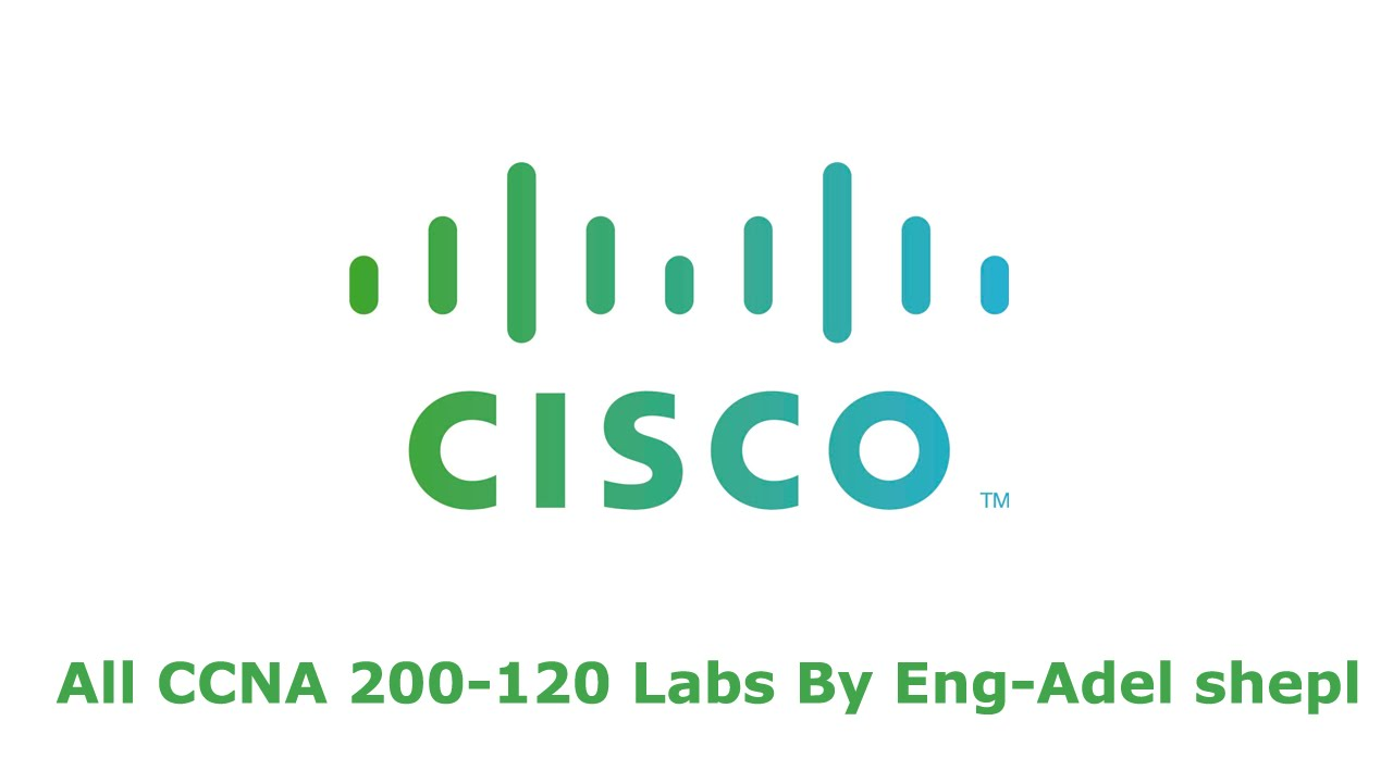 All CCNA 200 120 Labs By Eng Adel shepl | Arabic