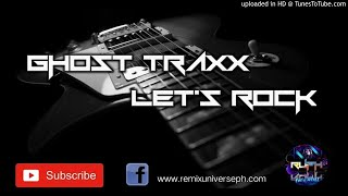 Ghost TRAXX(Ghostmix) Let's ROCK By Dj TRAXX