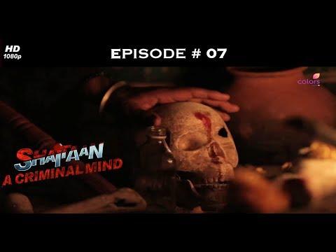 Shaitaan - A Criminal Mind - शैतान - Full Episode 7