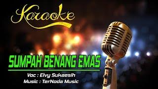 Karaoke SUMPAH BENANG EMAS - Elvy Sukaesih