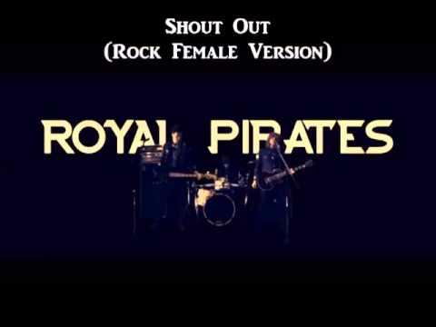 Royal Pirates - Shout Out (Rock Female Version)
